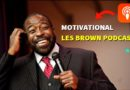 Motivational Les Brown Podcast