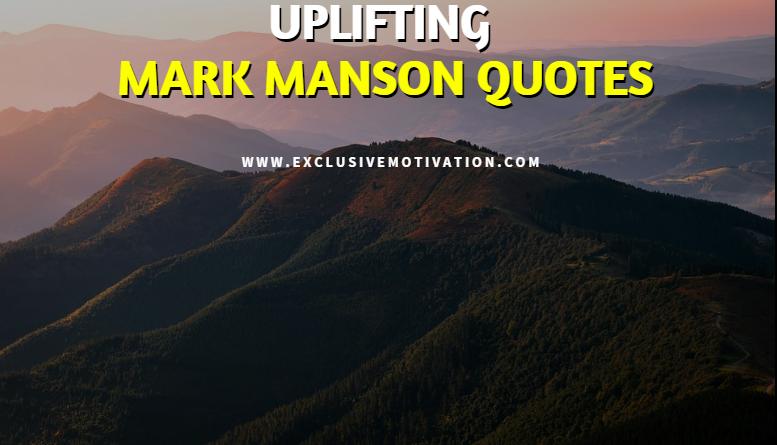 Uplifting Mark Manson Quotes