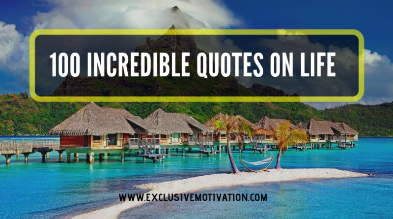 100 Incredible Best Quotes on Life