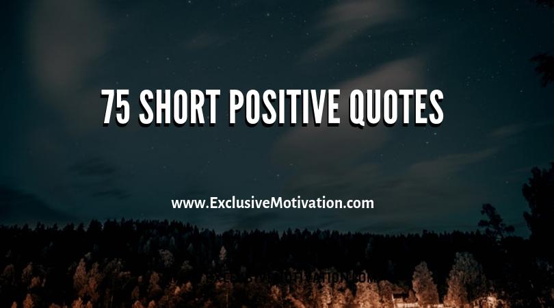 75 Short Positive Quotes - Exclusive Motivation