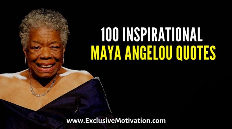 Maya Angelou Quotes And Sayings: 100 Inspirational Maya Angelou Quotes