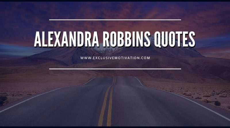 Motivational Alexandra Robbins Quotes