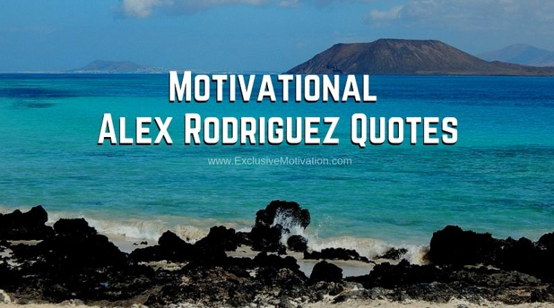 Motivational Alex Rodriguez Quotes