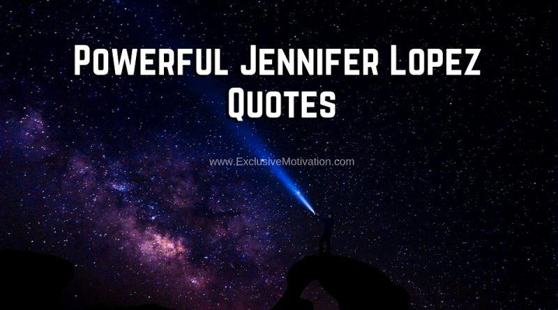 Powerful Jennifer Lopez Quotes
