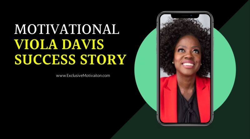 Motivational Viola Davis success story