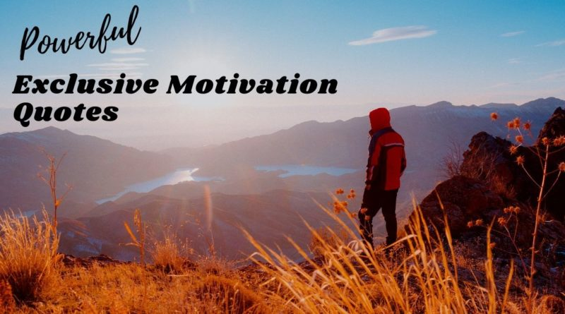 Powerful Exclusive Motivation Quotes