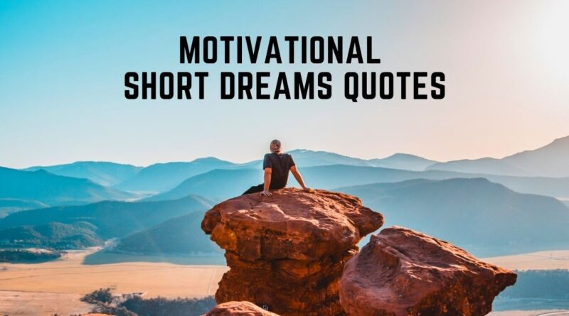 Short Dreams Quotes