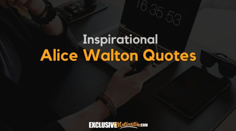 Best Alice Walton Quotes