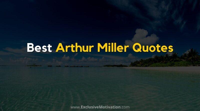 Best Arthur Miller Quotes