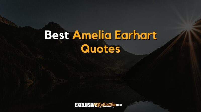 Best Amelia Earhart Quotes