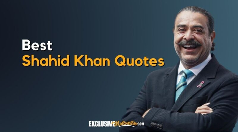Best Shahid Khan Quotes
