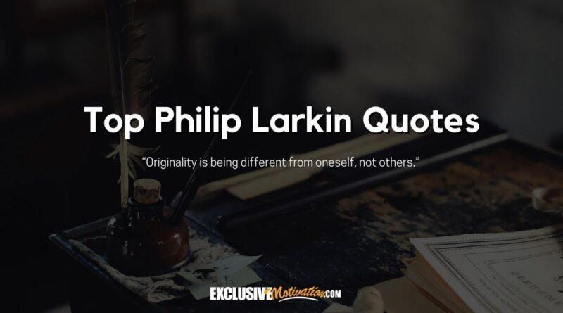 Top Philip Larkin Quotes